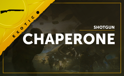 Chaperone - Exotic Shotgun